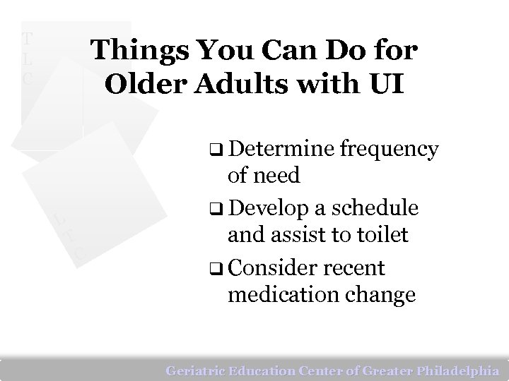 T L C Things You Can Do for Older Adults with UI q Determine