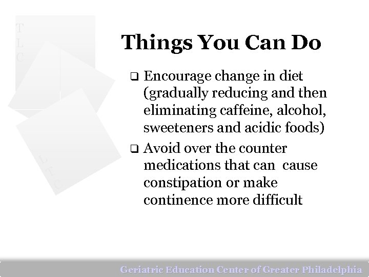 T L C Things You Can Do Encourage change in diet (gradually reducing and