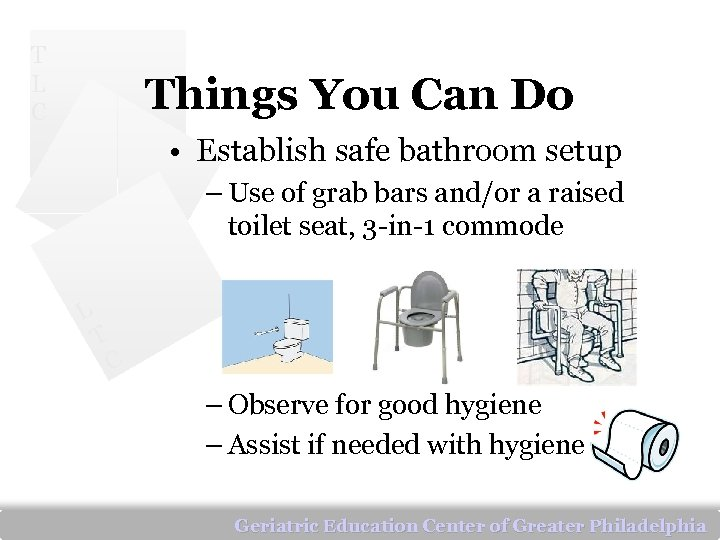 T L C Things You Can Do • Establish safe bathroom setup – Use
