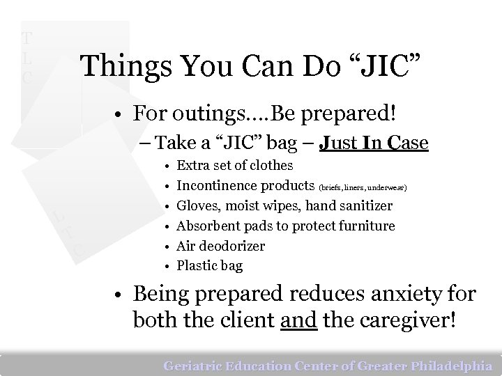 """T L C Things You Can Do """"JIC"""" • For outings…. Be prepared! –"""