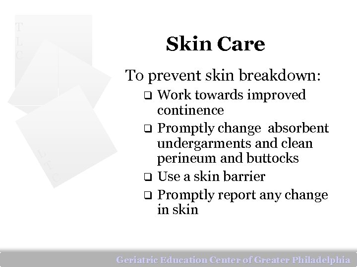 T L C Skin Care To prevent skin breakdown: q q L T C