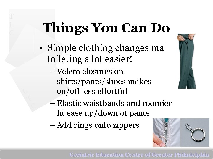 T L C Things You Can Do • Simple clothing changes make toileting a