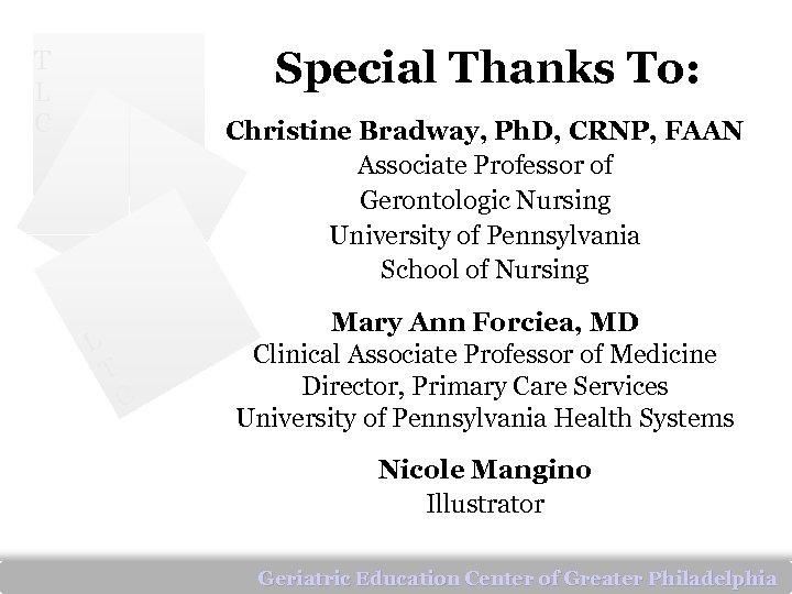 Special Thanks To: T L C Christine Bradway, Ph. D, CRNP, FAAN Associate Professor