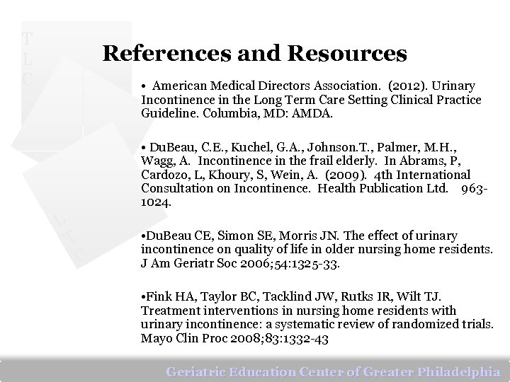 T L C References and Resources • American Medical Directors Association. (2012). Urinary Incontinence