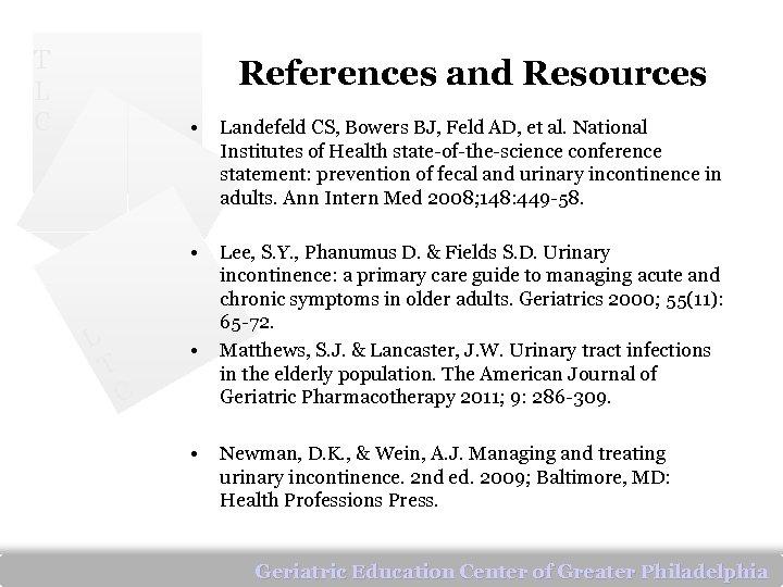 T L C References and Resources • • L T Landefeld CS, Bowers BJ,