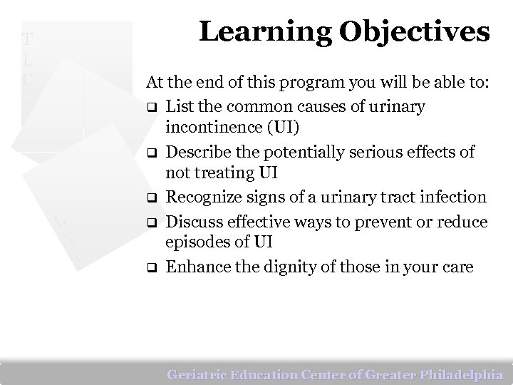 Learning Objectives T L C L T C At the end of this program