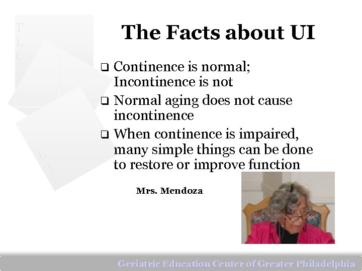 T L C The Facts about UI Continence is normal; Incontinence is not q