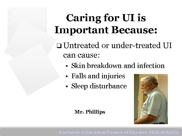 T L C Caring for UI is Important Because: q Untreated or under-treated UI