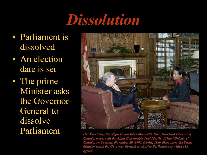 Dissolution • Parliament is dissolved • An election date is set • The prime