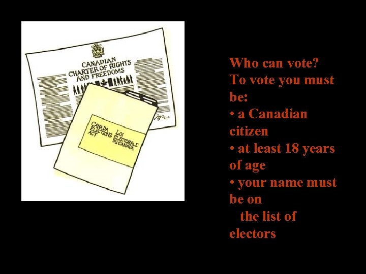 Who can vote? To vote you must be: • a Canadian citizen • at