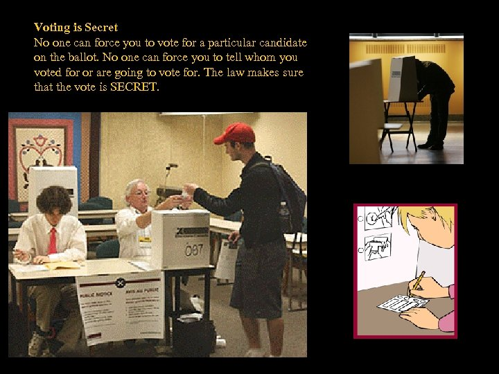 Voting is Secret No one can force you to vote for a particular candidate