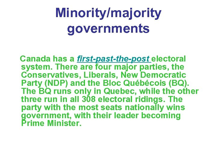Minority/majority governments Canada has a first-past-the-post electoral system. There are four major parties, the
