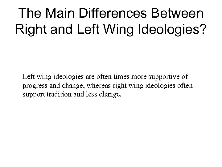The Main Differences Between Right and Left Wing Ideologies? Left wing ideologies are often