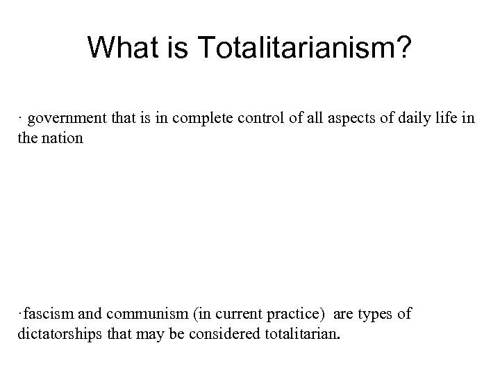What is Totalitarianism? · government that is in complete control of all aspects of
