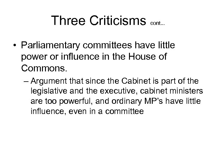 Three Criticisms cont. . . • Parliamentary committees have little power or influence in