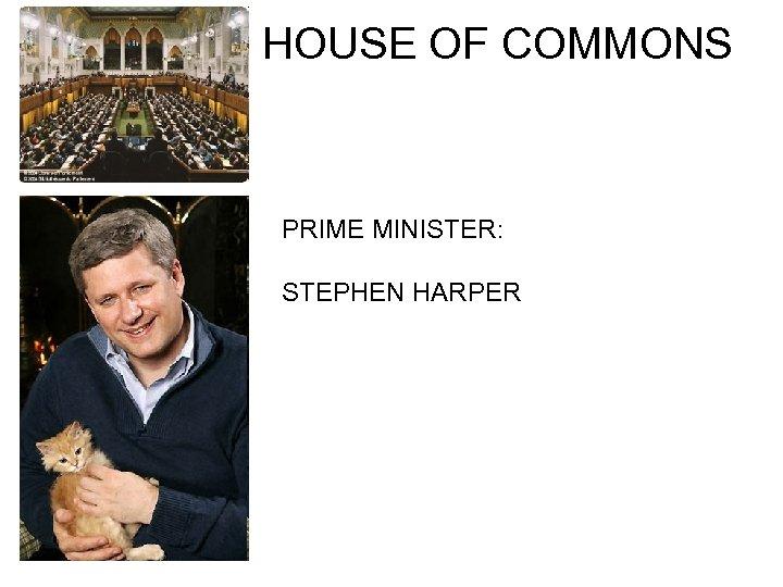 HOUSE OF COMMONS PRIME MINISTER: STEPHEN HARPER