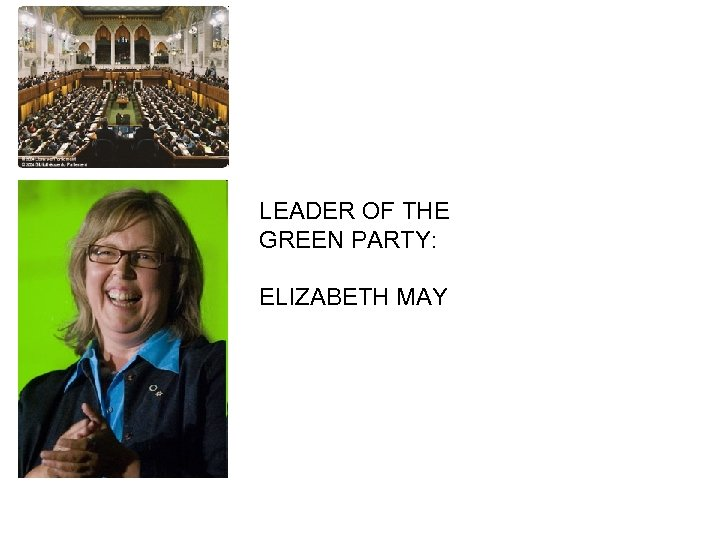 HOUSE OF COMMONS LEADER OF THE GREEN PARTY: ELIZABETH MAY