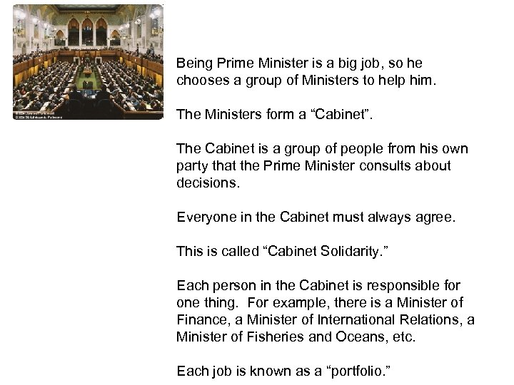 HOUSE OF COMMONS Being Prime Minister is a big job, so he chooses a