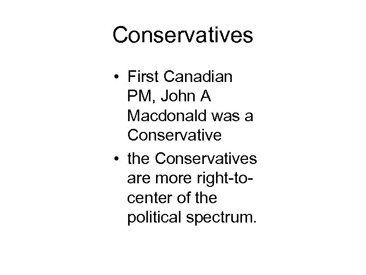 Conservatives • First Canadian PM, John A Macdonald was a Conservative • the Conservatives