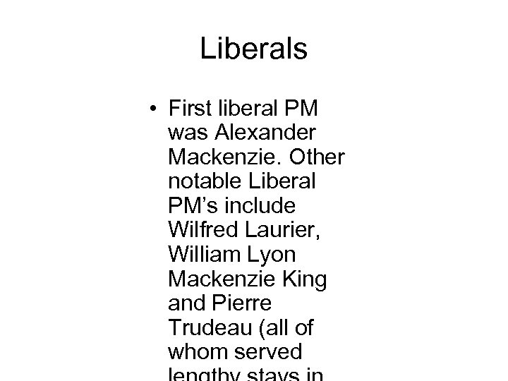 Liberals • First liberal PM was Alexander Mackenzie. Other notable Liberal PM's include Wilfred