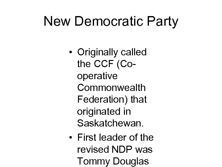 New Democratic Party • Originally called the CCF (Cooperative Commonwealth Federation) that originated in