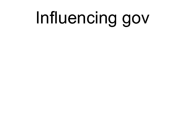 Influencing gov
