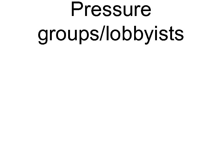 Pressure groups/lobbyists