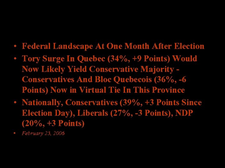 • Federal Landscape At One Month After Election • Tory Surge In Quebec