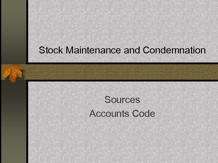 Stock Maintenance and Condemnation Sources Accounts Code