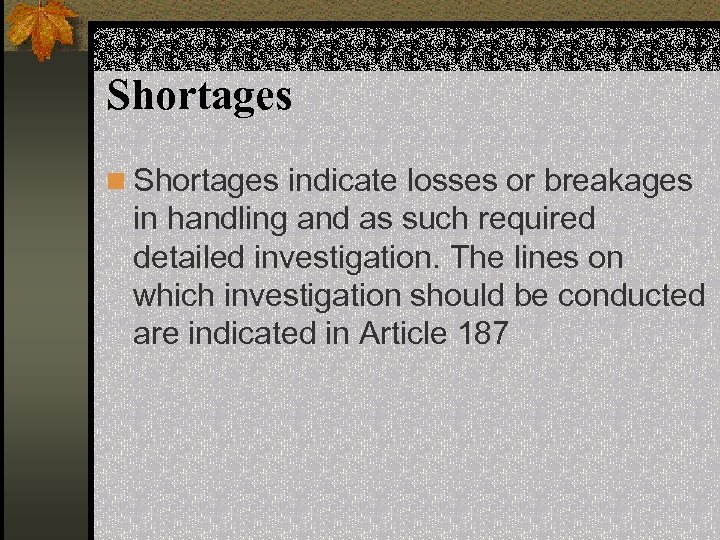 Shortages n Shortages indicate losses or breakages in handling and as such required detailed