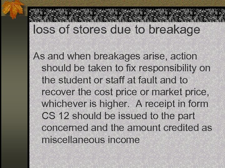 loss of stores due to breakage As and when breakages arise, action should be