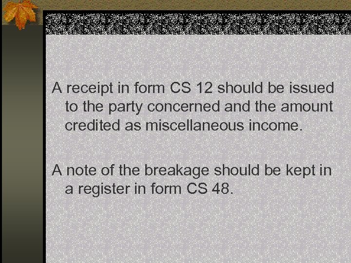 A receipt in form CS 12 should be issued to the party concerned and