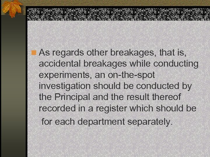 n As regards other breakages, that is, accidental breakages while conducting experiments, an on-the-spot
