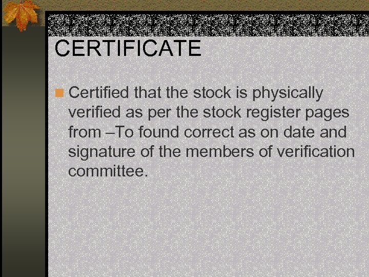 CERTIFICATE n Certified that the stock is physically verified as per the stock register