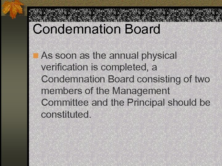 Condemnation Board n As soon as the annual physical verification is completed, a Condemnation