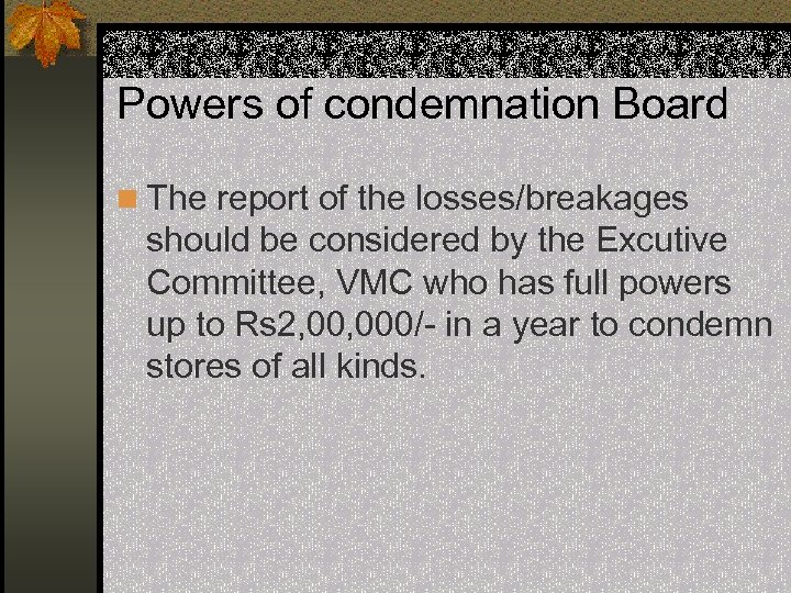 Powers of condemnation Board n The report of the losses/breakages should be considered by