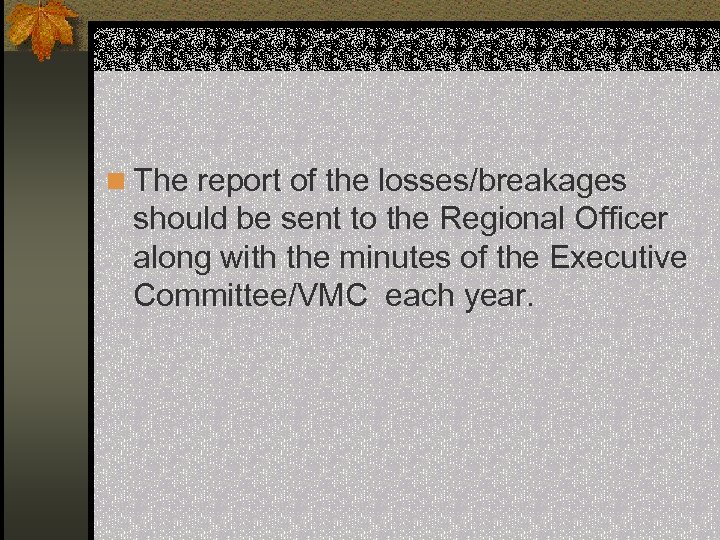 n The report of the losses/breakages should be sent to the Regional Officer along