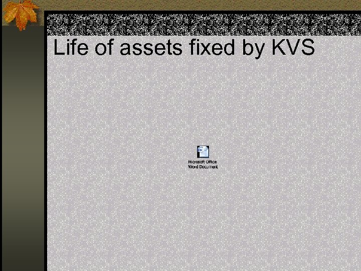 Life of assets fixed by KVS
