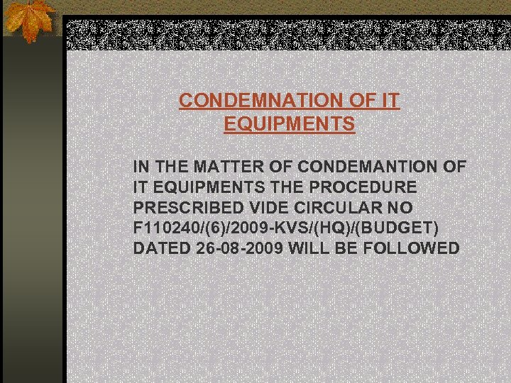 CONDEMNATION OF IT EQUIPMENTS IN THE MATTER OF CONDEMANTION OF IT EQUIPMENTS THE PROCEDURE