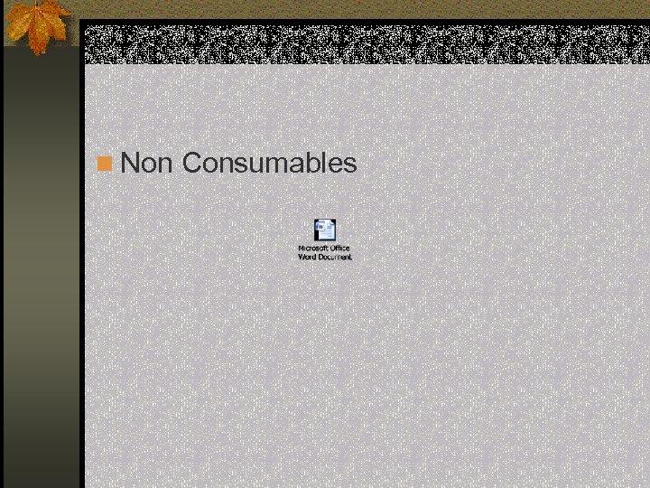 n Non Consumables