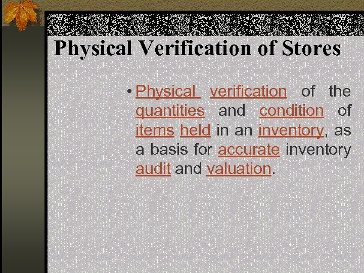 Physical Verification of Stores • Physical verification of the quantities and condition of items