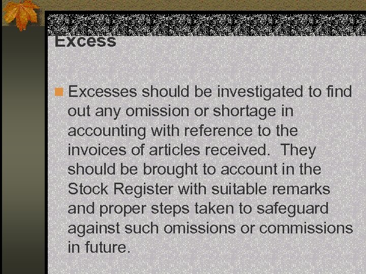 Excess n Excesses should be investigated to find out any omission or shortage in