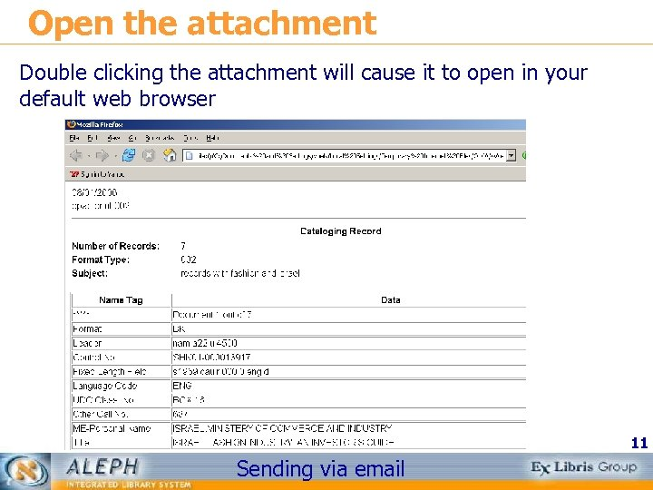 Open the attachment Double clicking the attachment will cause it to open in your