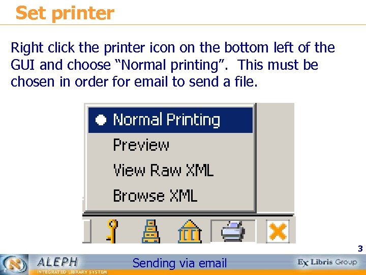 Set printer Right click the printer icon on the bottom left of the GUI