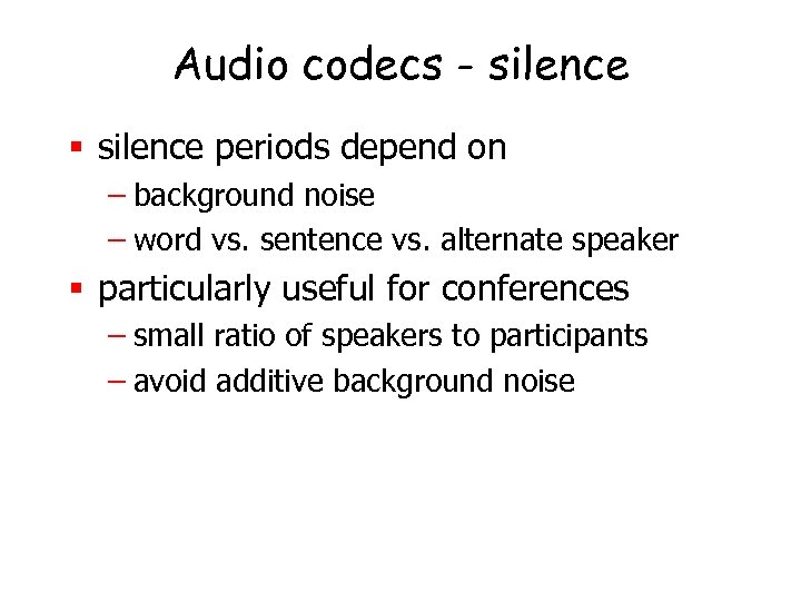 Audio codecs - silence § silence periods depend on – background noise – word