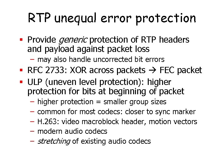 RTP unequal error protection § Provide generic protection of RTP headers and payload against