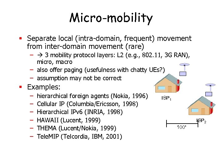 Micro-mobility § Separate local (intra-domain, frequent) movement from inter-domain movement (rare) – 3 mobility
