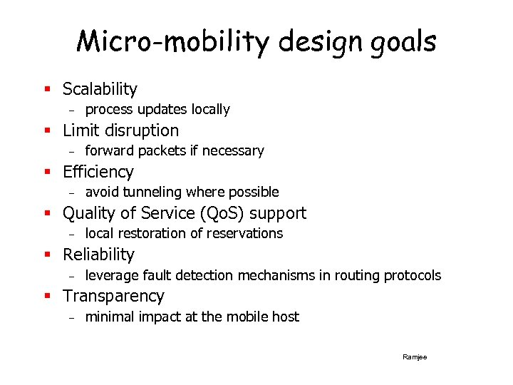 Micro-mobility design goals § Scalability – process updates locally § Limit disruption – forward