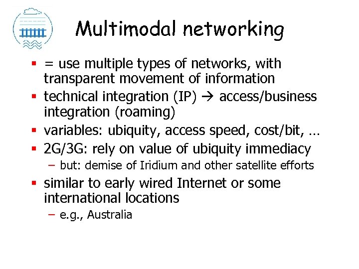Multimodal networking § = use multiple types of networks, with transparent movement of information