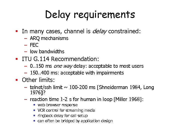 Delay requirements § In many cases, channel is delay constrained: – ARQ mechanisms –